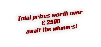 Total prizes worth over € 2500 await the winners!